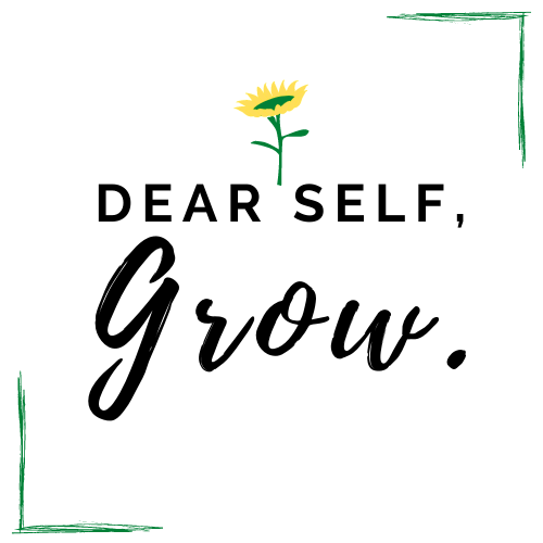 Dear Self, Grow.