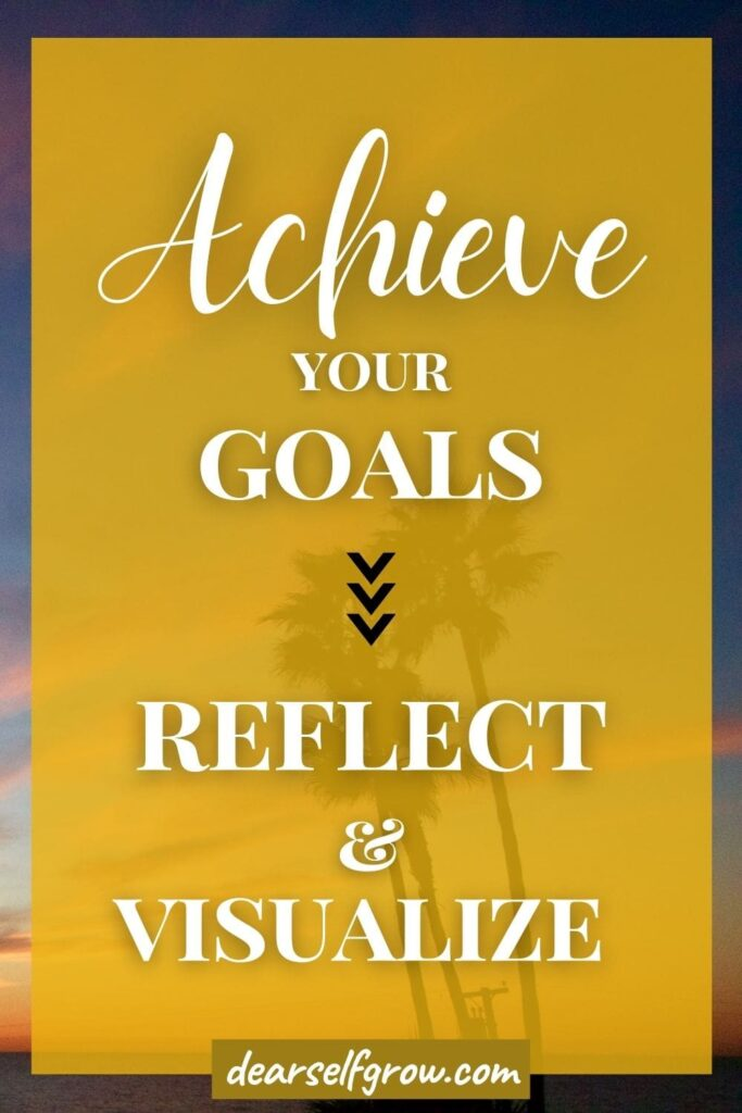 Steps to achieve goals: self reflect and visualize. This image is for Pinterest
