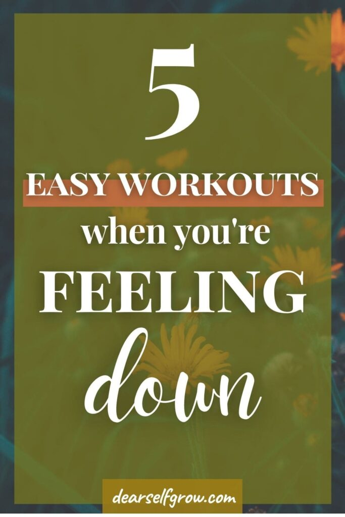 A pin image with a quote: 5 easy workouts to do when you're feeling down