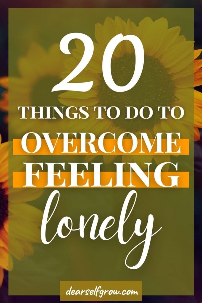 20 things to do to overcome feeling lonely, pin image with sunflowers as the background