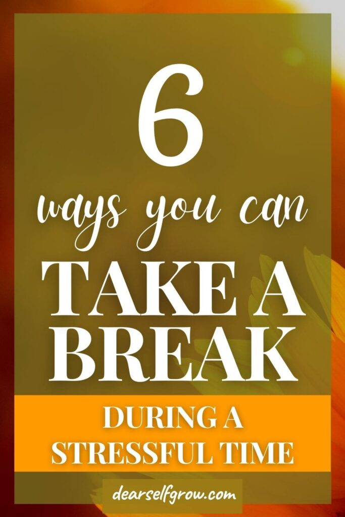 6 ways you can take a break during a stressful time