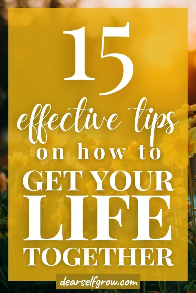 15 effective tips on how to get your life together